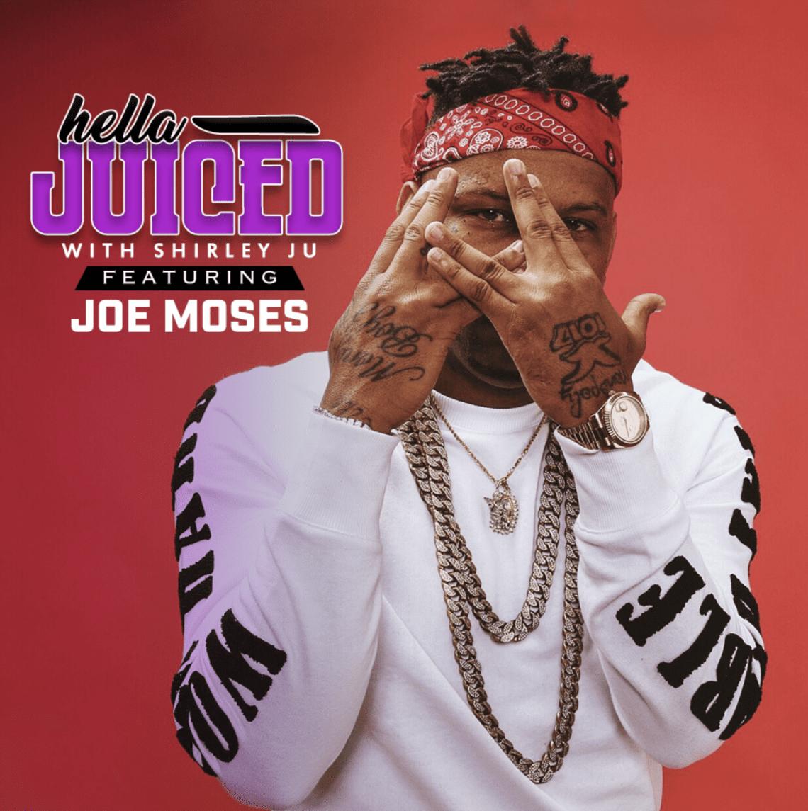 Hella Juiced: Joe Moses