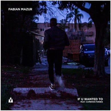"Fabian Mazur Recruits Cameron Forbes For R&B-Fueled ""If U Wanted To"""