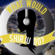 What Would Shirju Do? May 25, 2018