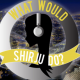 What Would Shirju Do? | July 20, 2018
